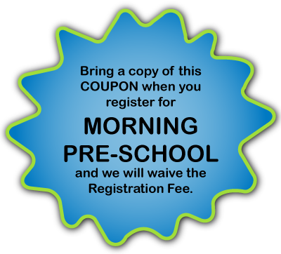 Bring a copy of this coupon when you register for Morning Pre-School and we will waive the Registration Fee.